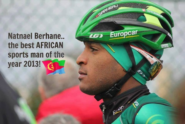"Eritrean Rider Natnael Berhane voted Best African Sportsman of the Year 2013. Suffice to remember that ""We're Number 1 in Africa"""